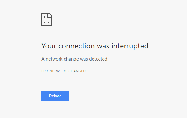 Network Change Detected - Your Connection Was Interrupted - ERR_NETWORK_CHANGED