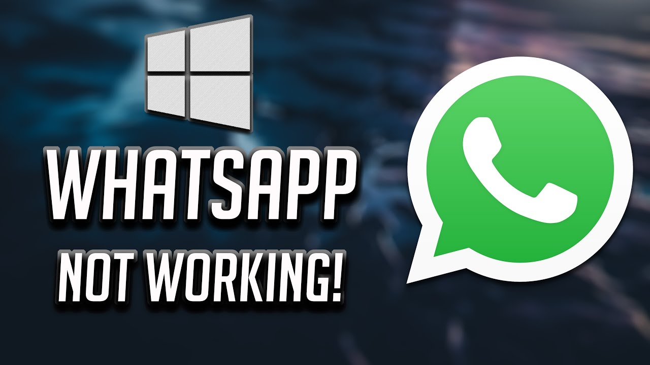 Why WhatsApp Desktop doesn't open or work on Windows 10