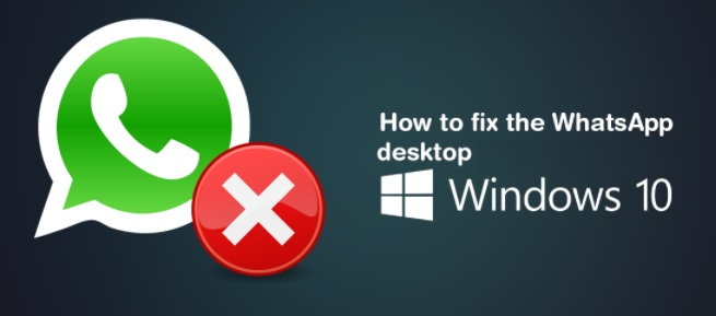How to fix WhatsApp desktop app Not Opening or Working on Windows 10